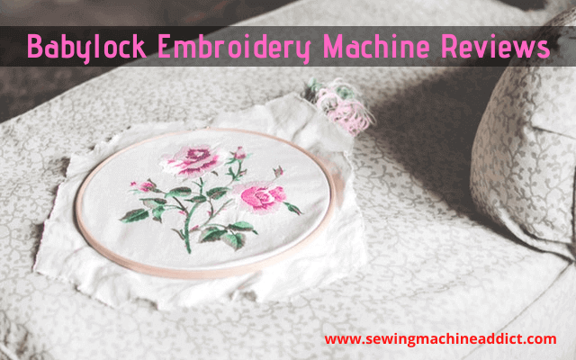 5 Babylock Embroidery Machine Reviews in 2020 [Buying Guide]