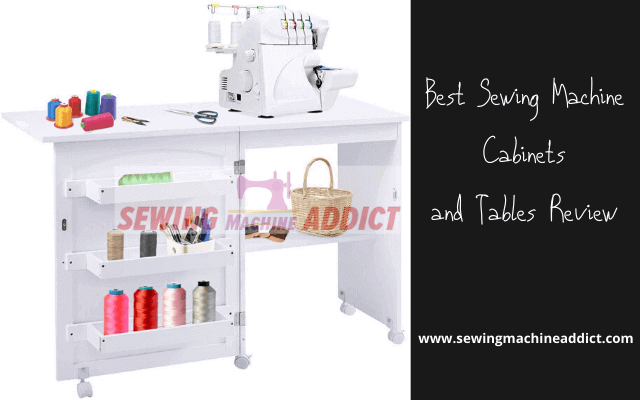 5 Best Sewing Machine Cabinets and Tables in 2020 [Buying Guide]