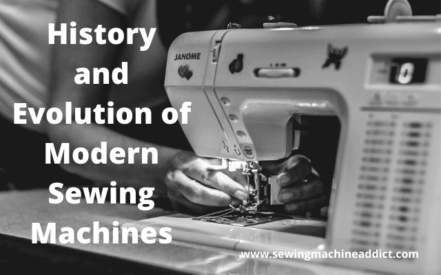 History and Evolution of modern Sewing Machines