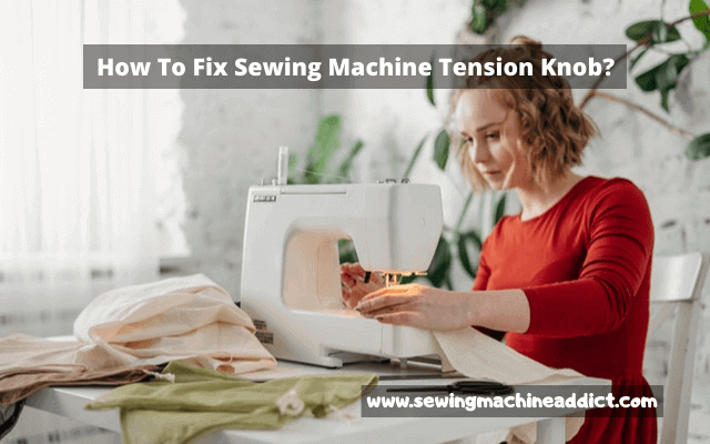 how to fix sewing machine tension knob