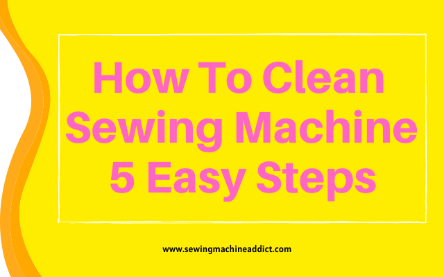How to Clean Sewing Machine: 5 Easy Steps