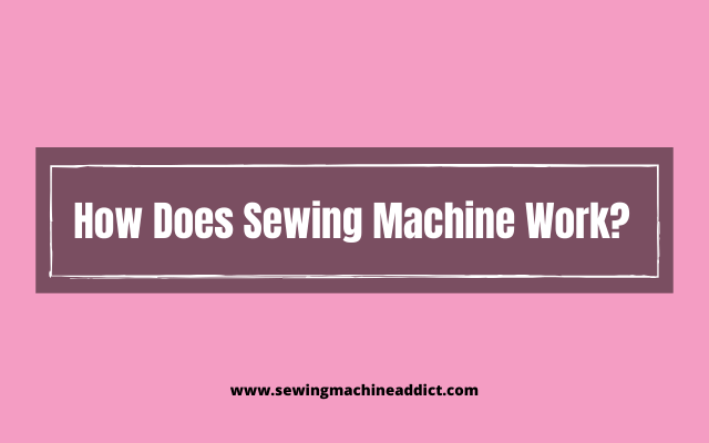 how does sewing machine work